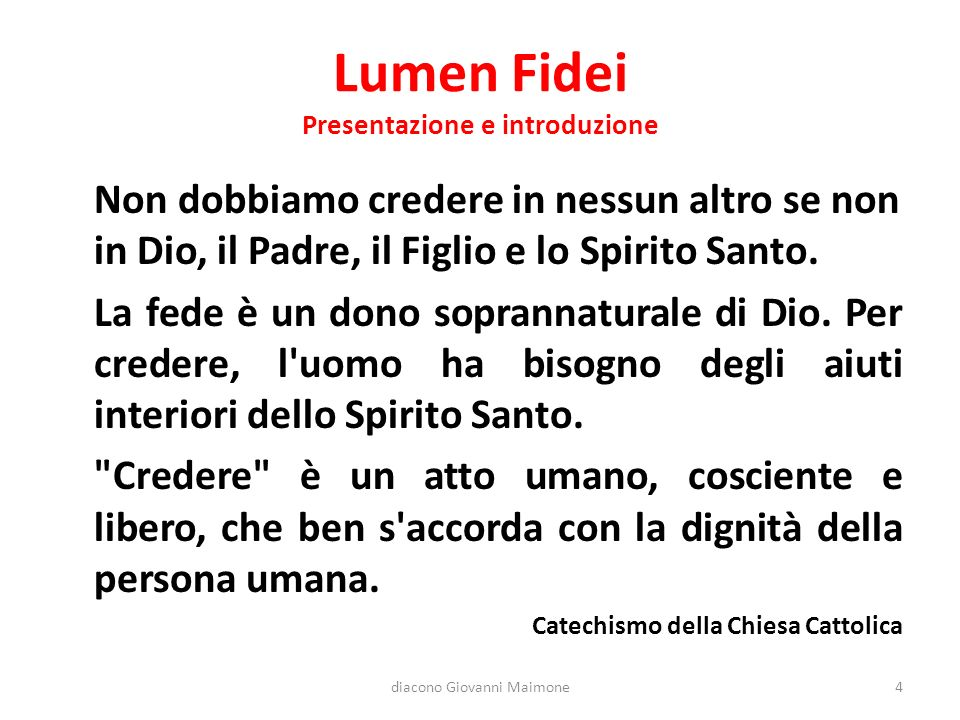 Lumen Fidei Presentazione e introduzione Non dobbiamo credere in nessun altro se non in Dio, il Padre, il Figlio e lo Spirito Santo.