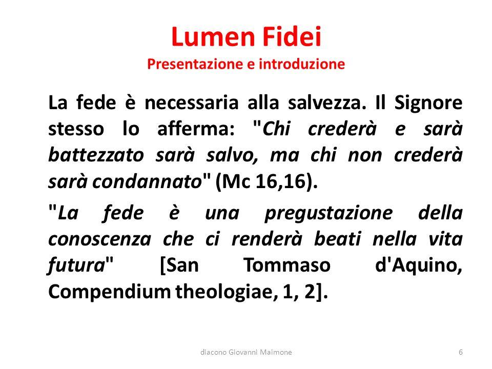 Lumen Fidei Presentazione e introduzione La fede è necessaria alla salvezza.