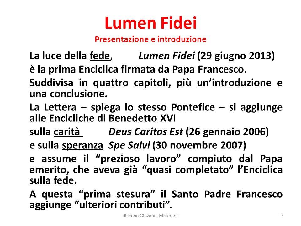 Lumen Fidei Presentazione e introduzione La luce della fede,Lumen Fidei (29 giugno 2013) è la prima Enciclica firmata da Papa Francesco.
