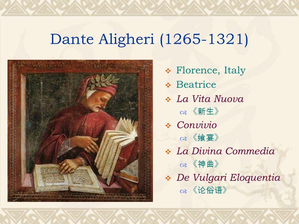 Dante Aligheri (1265-1321)  Florence, Italy  Beatrice  La Vita Nuova  《新生》  Convivio  《飨宴》  La Divina Commedia  《神曲》  De Vulgari Eloquentia  《论俗语》