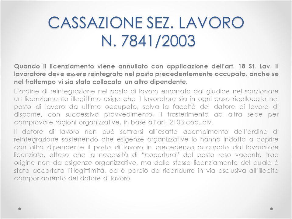 CASSAZIONE SEZ. LAVORO N. 7841/2003 Quando il licenziamento viene annullato con applicazione dell'art. 18 St. Lav. il lavoratore deve essere reintegra