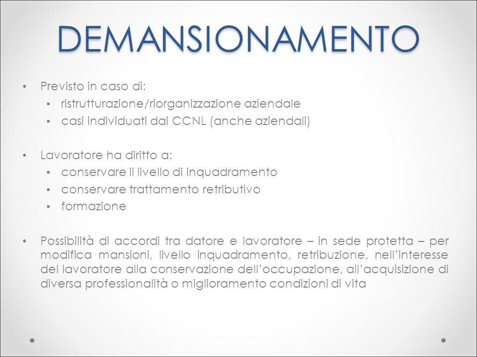 DEMANSIONAMENTO Previsto in caso di: ▪ristrutturazione/riorganizzazione aziendale ▪casi individuati dai CCNL (anche aziendali) Lavoratore ha diritto a