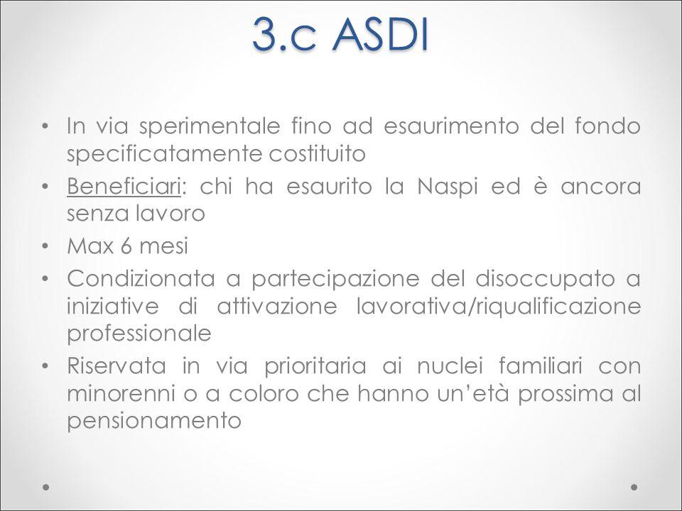 3.c ASDI In via sperimentale fino ad esaurimento del fondo specificatamente costituito Beneficiari: chi ha esaurito la Naspi ed è ancora senza lavoro