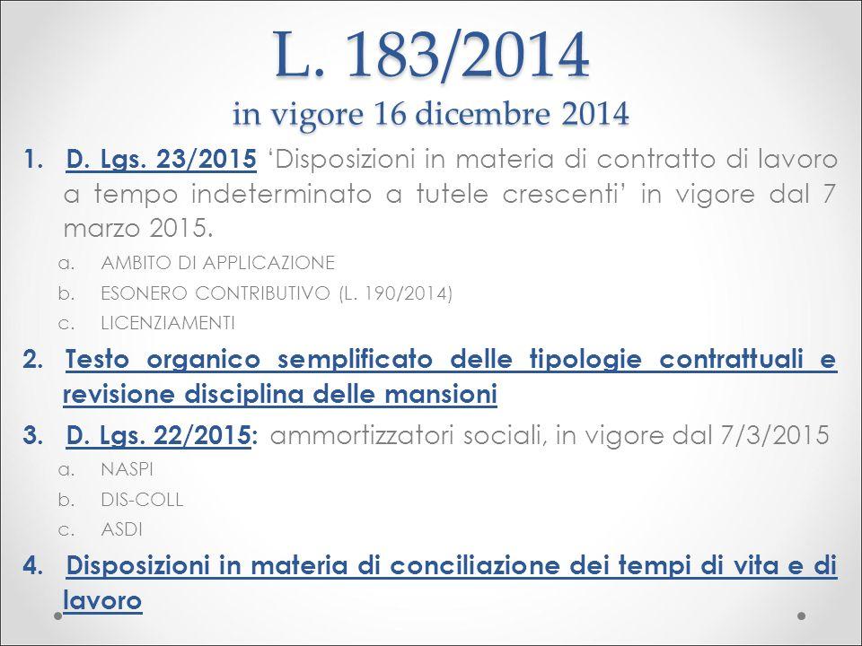 L. 183/2014 in vigore 16 dicembre 2014 1. D. Lgs. 23/2015 'Disposizioni in materia di contratto di lavoro a tempo indeterminato a tutele crescenti' in
