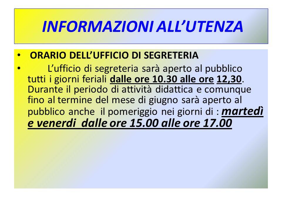 INFORMAZIONI ALL'UTENZA ORARIO DELL'UFFICIO DI SEGRETERIA L'ufficio di segreteria sarà aperto al pubblico tutti i giorni feriali dalle ore 10.30 alle ore 12,30.