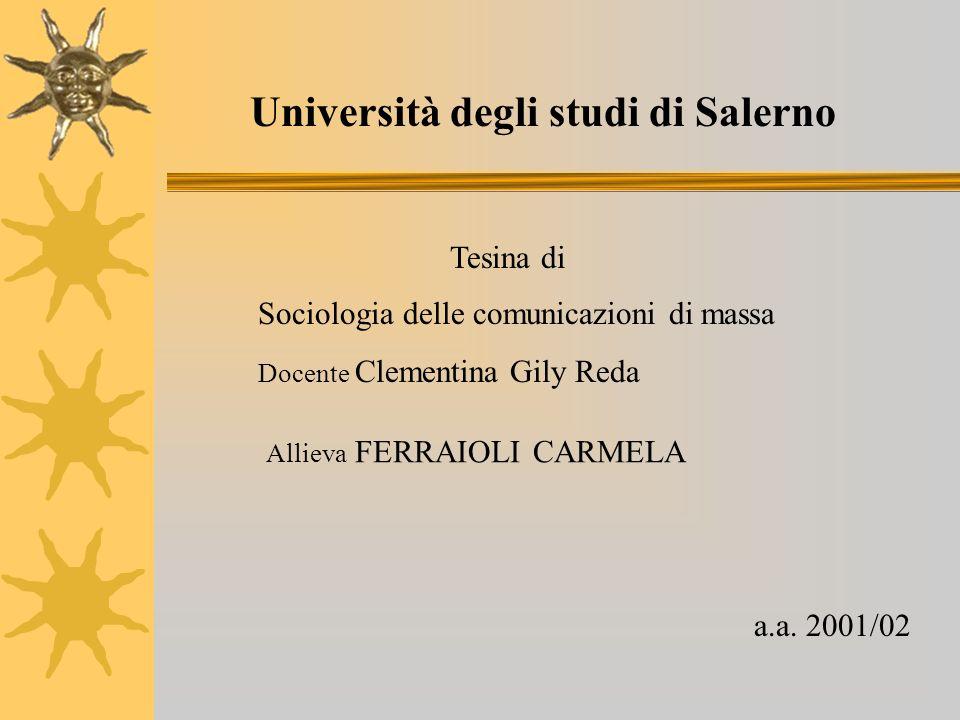 Università degli studi di Salerno Tesina di Sociologia delle comunicazioni di massa Docente Clementina Gily Reda Allieva FERRAIOLI CARMELA a.a. 2001/0