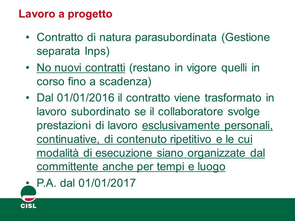 Lavoro a progetto Contratto di natura parasubordinata (Gestione separata Inps) No nuovi contratti (restano in vigore quelli in corso fino a scadenza)