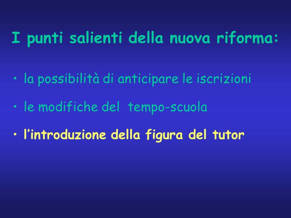 I punti salienti della nuova riforma: la possibilità di anticipare le iscrizioni le modifiche del tempo-scuola l'introduzione della figura del tutor
