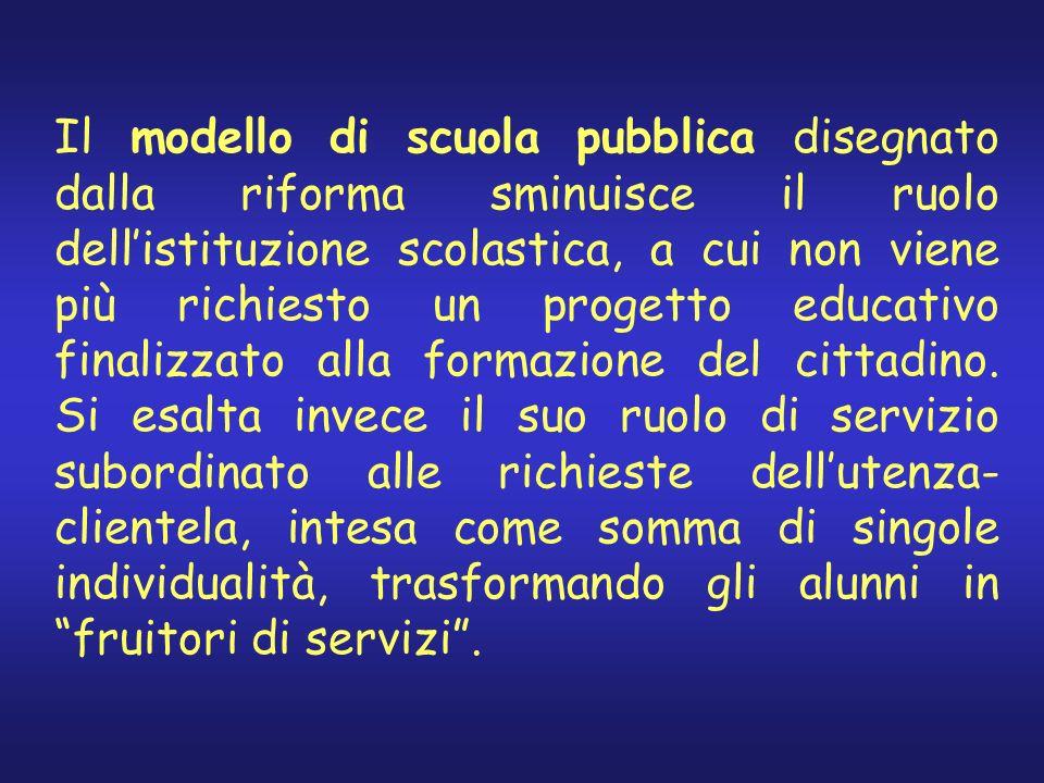 Il modello di scuola pubblica disegnato dalla riforma sminuisce il ruolo dell'istituzione scolastica, a cui non viene più richiesto un progetto educativo finalizzato alla formazione del cittadino.