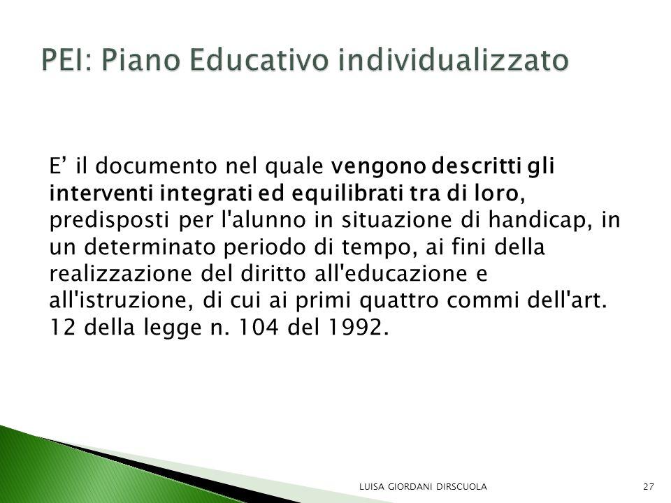 E' il documento nel quale vengono descritti gli interventi integrati ed equilibrati tra di loro, predisposti per l'alunno in situazione di handicap, i