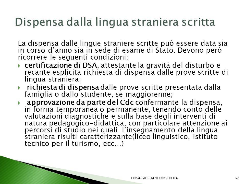 La dispensa dalle lingue straniere scritte può essere data sia in corso d'anno sia in sede di esame di Stato. Devono però ricorrere le seguenti condiz