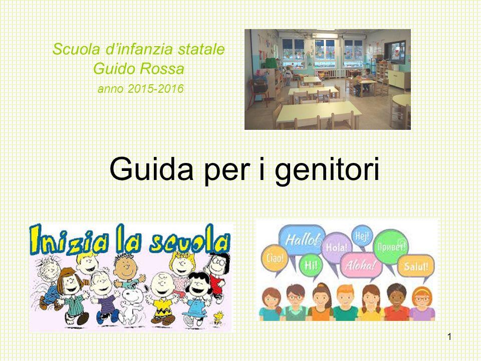1 Scuola d'infanzia statale Guido Rossa anno 2015-2016 Guida per i genitori