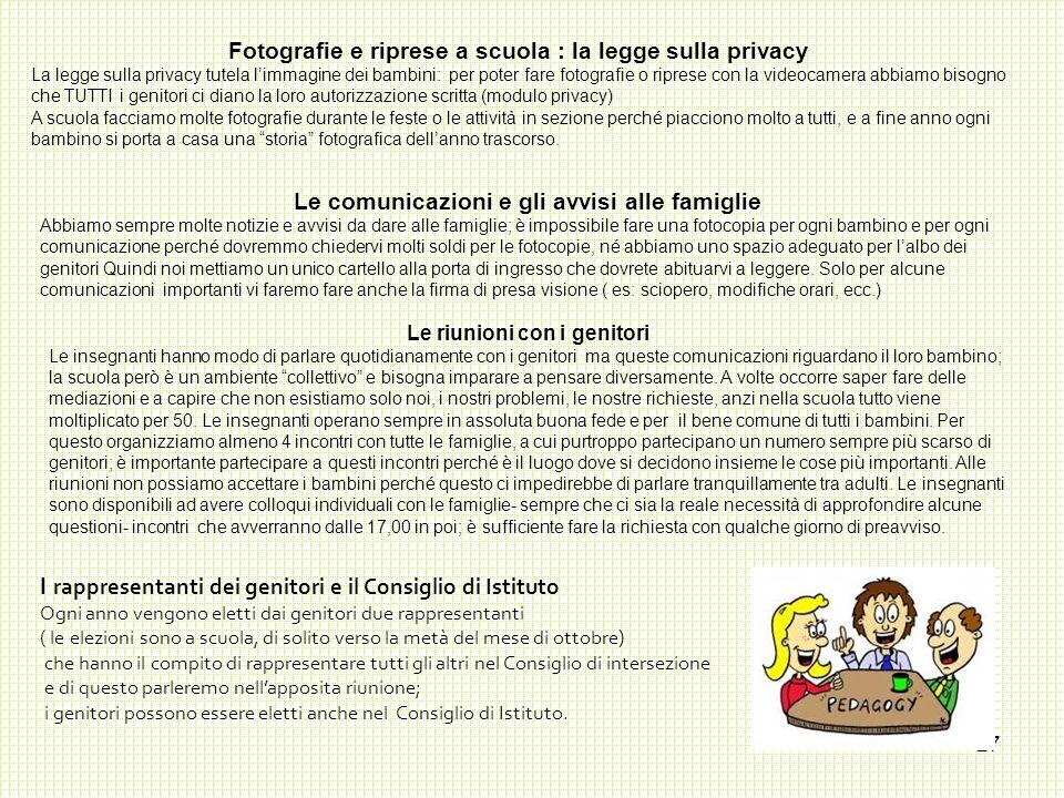 27 Fotografie e riprese a scuola : la legge sulla privacy La legge sulla privacy tutela l'immagine dei bambini: per poter fare fotografie o riprese co