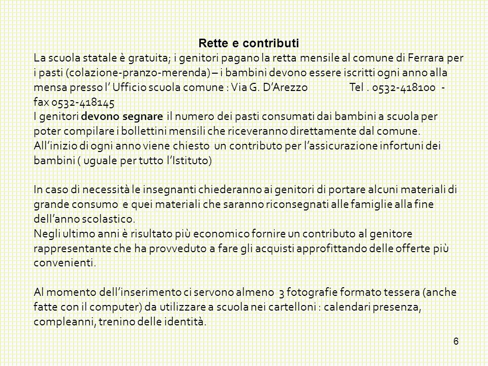 6 Rette e contributi La scuola statale è gratuita; i genitori pagano la retta mensile al comune di Ferrara per i pasti (colazione-pranzo-merenda) – i