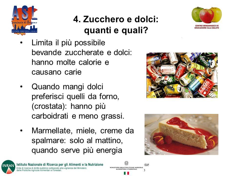 Progetto promosso dalla Direzione Sanitaria dell'ASL di Bergamo 4. Zucchero e dolci: quanti e quali? Limita il più possibile bevande zuccherate e dolc