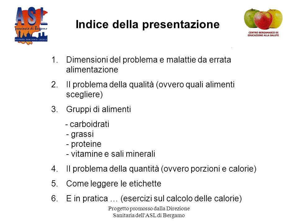 Progetto promosso dalla Direzione Sanitaria dell ASL di Bergamo Dimensioni del problema l'alimentazione scorretta è una delle prime cause di malattia evitabili, nei Paesi occidentali.