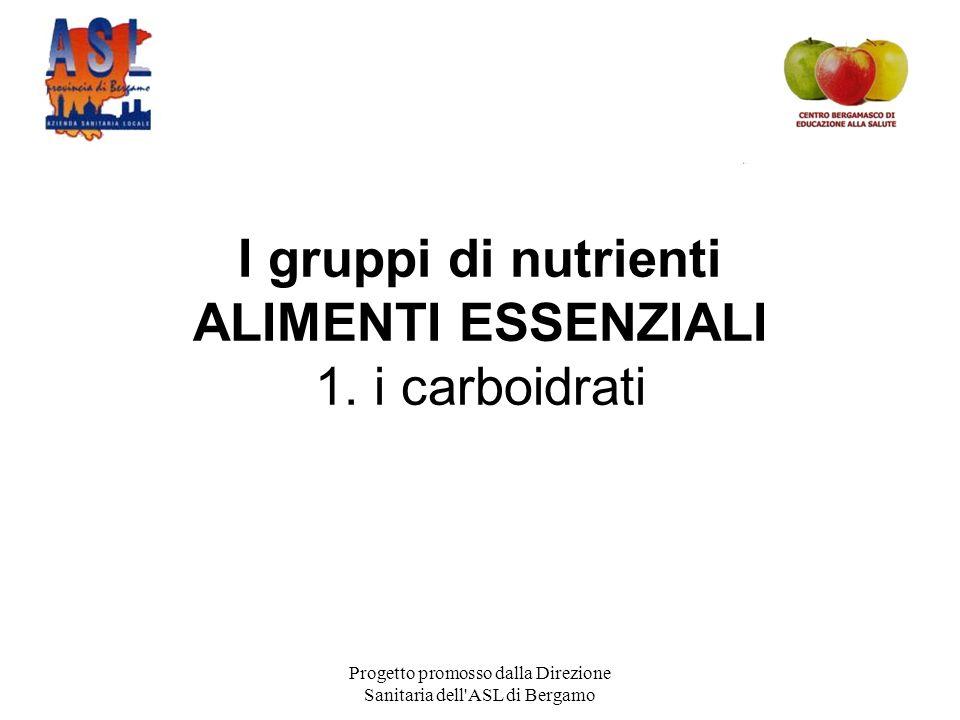 Progetto promosso dalla Direzione Sanitaria dell ASL di Bergamo I gruppi di nutrienti ALIMENTI ESSENZIALI 1.