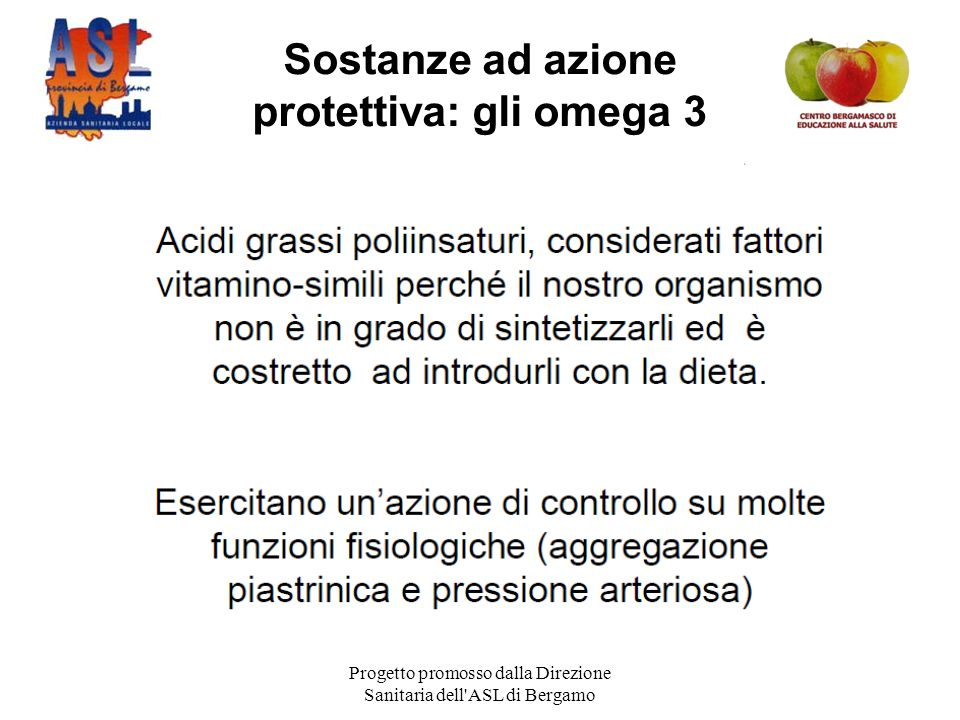 Progetto promosso dalla Direzione Sanitaria dell ASL di Bergamo Sostanze ad azione protettiva: gli omega 3