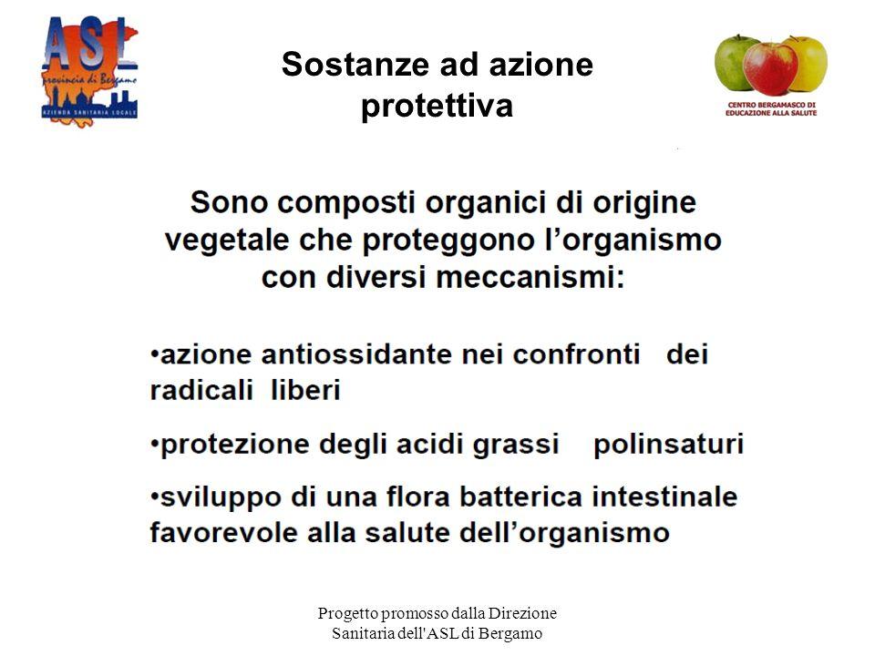 Progetto promosso dalla Direzione Sanitaria dell ASL di Bergamo Sostanze ad azione protettiva