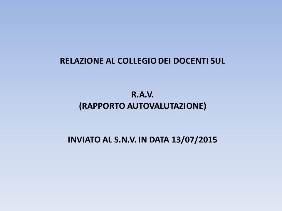 RELAZIONE AL COLLEGIO DEI DOCENTI SUL R.A.V. (RAPPORTO AUTOVALUTAZIONE) INVIATO AL S.N.V. IN DATA 13/07/2015