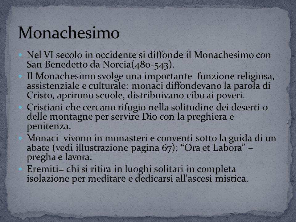 Nel VI secolo in occidente si diffonde il Monachesimo con San Benedetto da Norcia(480-543).
