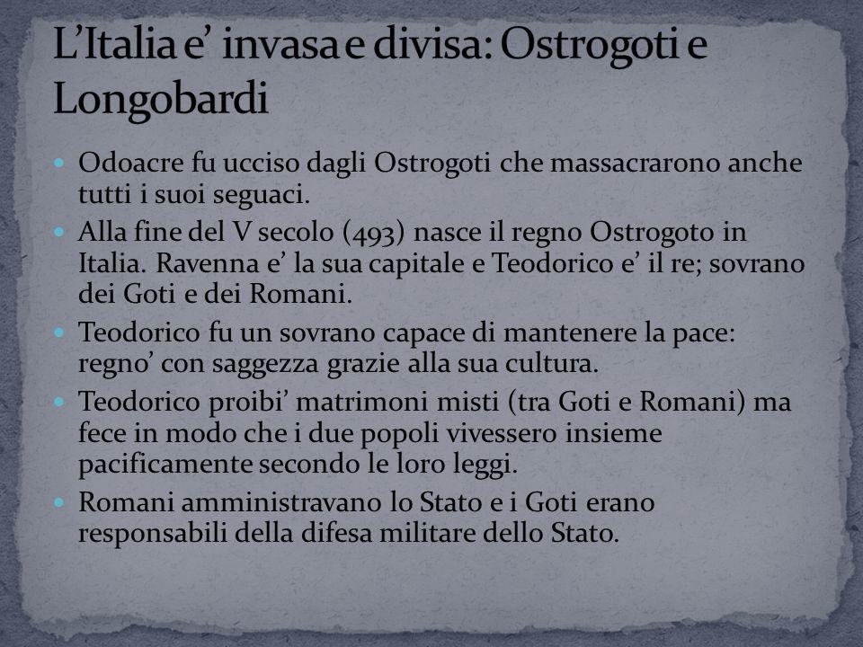 Odoacre fu ucciso dagli Ostrogoti che massacrarono anche tutti i suoi seguaci.