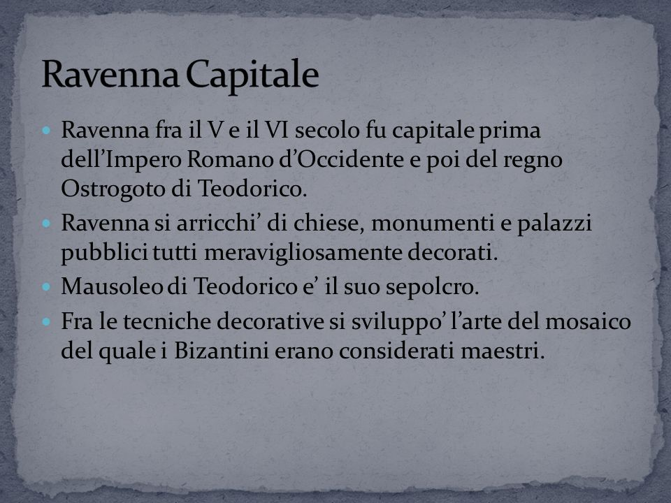 Ravenna fra il V e il VI secolo fu capitale prima dell'Impero Romano d'Occidente e poi del regno Ostrogoto di Teodorico.