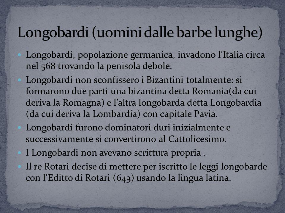 Longobardi, popolazione germanica, invadono l'Italia circa nel 568 trovando la penisola debole.