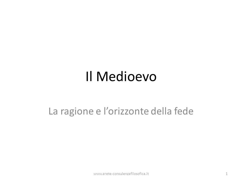 Il Medioevo La ragione e l'orizzonte della fede www.arete-consulenzafilosofica.it1
