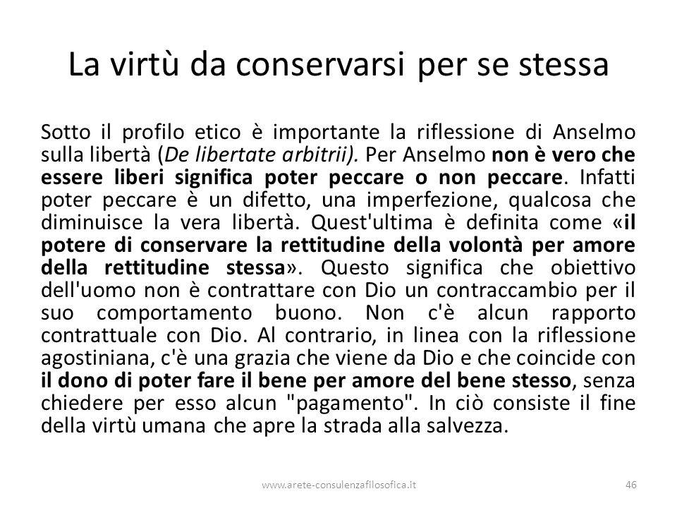 La virtù da conservarsi per se stessa Sotto il profilo etico è importante la riflessione di Anselmo sulla libertà (De libertate arbitrii).