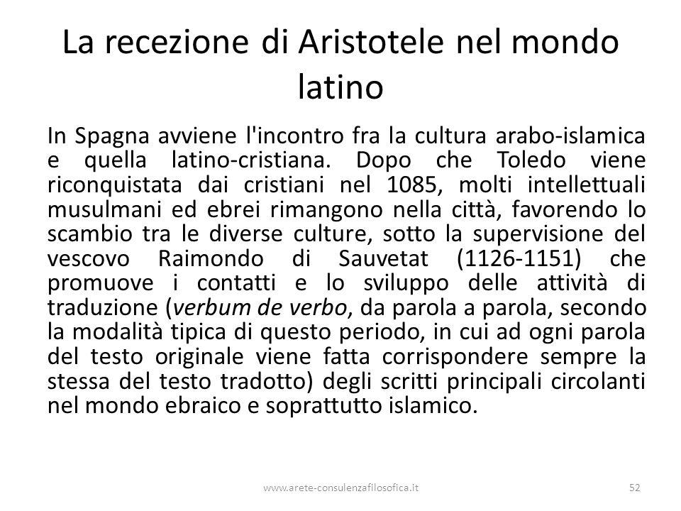 La recezione di Aristotele nel mondo latino In Spagna avviene l incontro fra la cultura arabo-islamica e quella latino-cristiana.