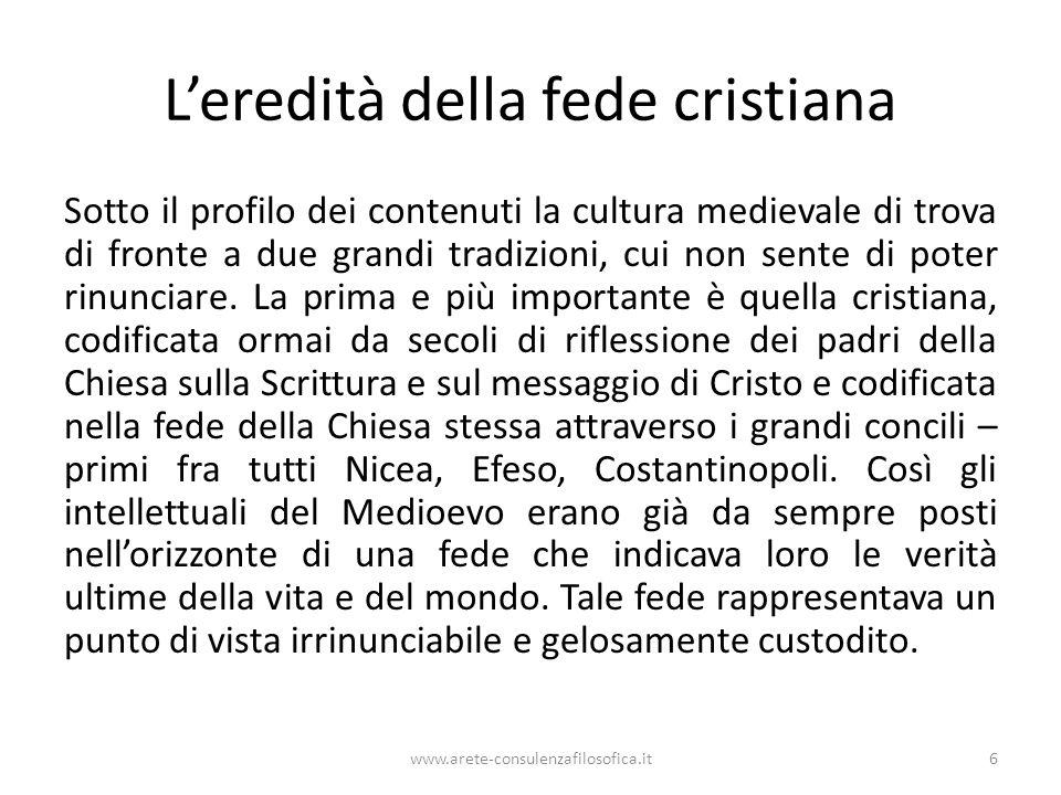 L'eredità della fede cristiana Sotto il profilo dei contenuti la cultura medievale di trova di fronte a due grandi tradizioni, cui non sente di poter rinunciare.
