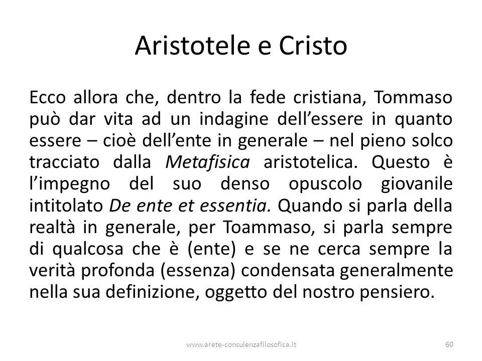 Aristotele e Cristo Ecco allora che, dentro la fede cristiana, Tommaso può dar vita ad un indagine dell'essere in quanto essere – cioè dell'ente in generale – nel pieno solco tracciato dalla Metafisica aristotelica.