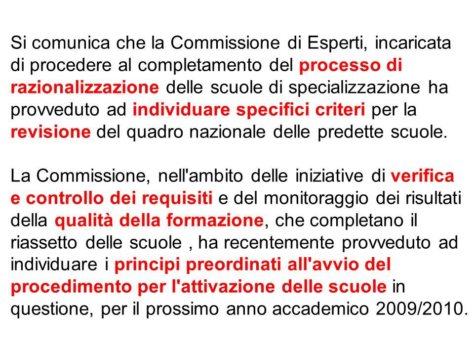 Si comunica che la Commissione di Esperti, incaricata di procedere al completamento del processo di razionalizzazione delle scuole di specializzazione ha provveduto ad individuare specifici criteri per la revisione del quadro nazionale delle predette scuole.