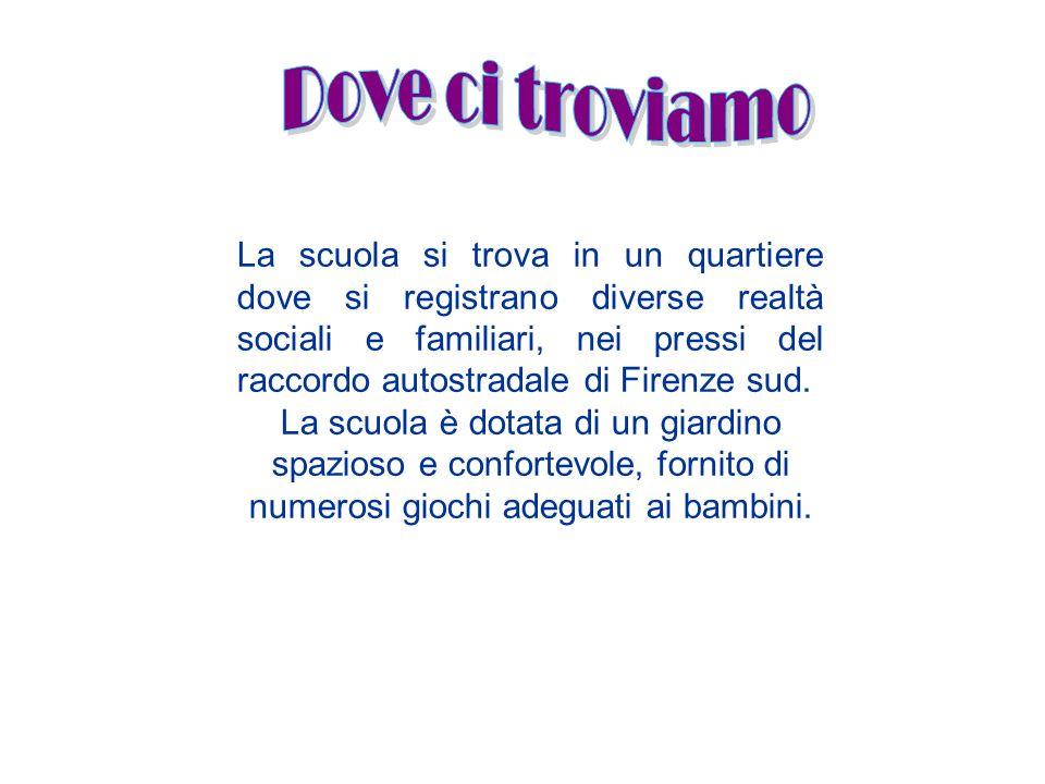La scuola si trova in un quartiere dove si registrano diverse realtà sociali e familiari, nei pressi del raccordo autostradale di Firenze sud.