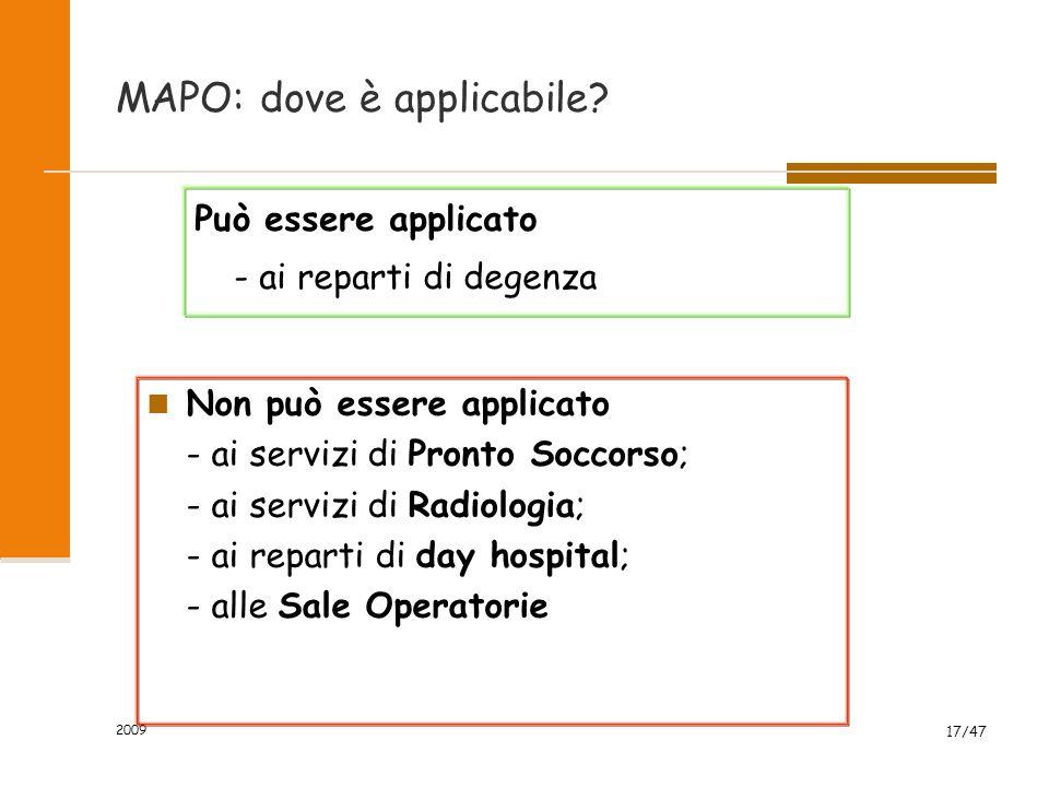 2009 17/47 MAPO: dove è applicabile? Può essere applicato - ai reparti di degenza Non può essere applicato - ai servizi di Pronto Soccorso; - ai servi