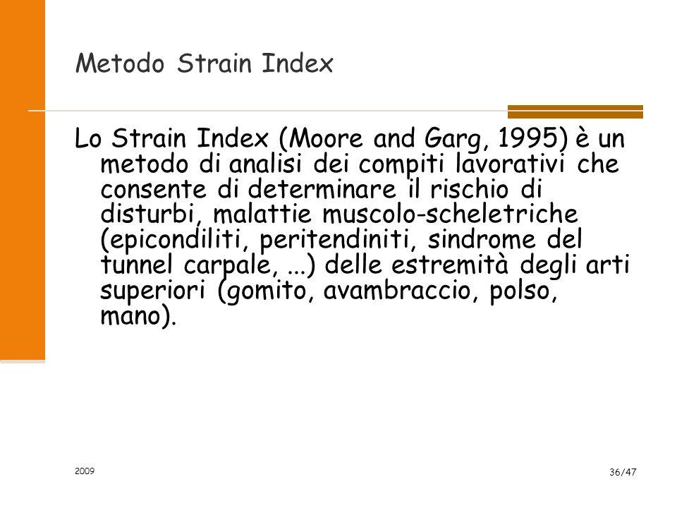 2009 36/47 Metodo Strain Index Lo Strain Index (Moore and Garg, 1995) è un metodo di analisi dei compiti lavorativi che consente di determinare il ris
