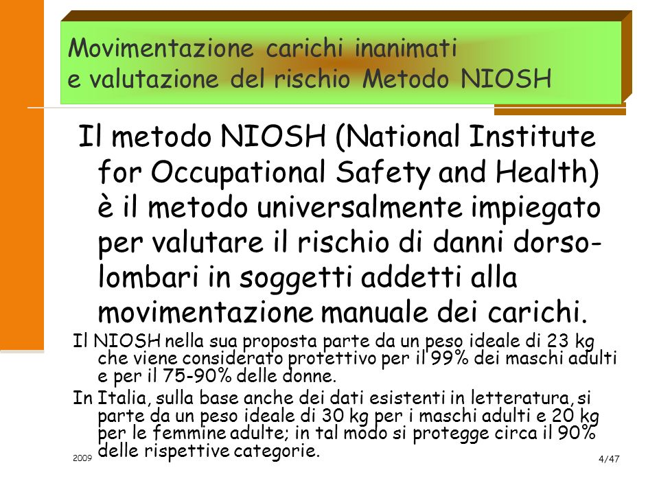 2009 4/47 Il metodo NIOSH (National Institute for Occupational Safety and Health) è il metodo universalmente impiegato per valutare il rischio di dann