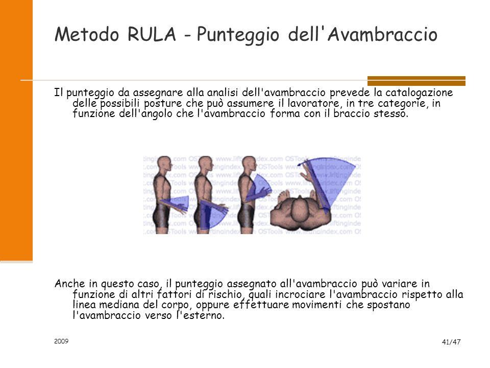 2009 41/47 Metodo RULA - Punteggio dell'Avambraccio Il punteggio da assegnare alla analisi dell'avambraccio prevede la catalogazione delle possibili p