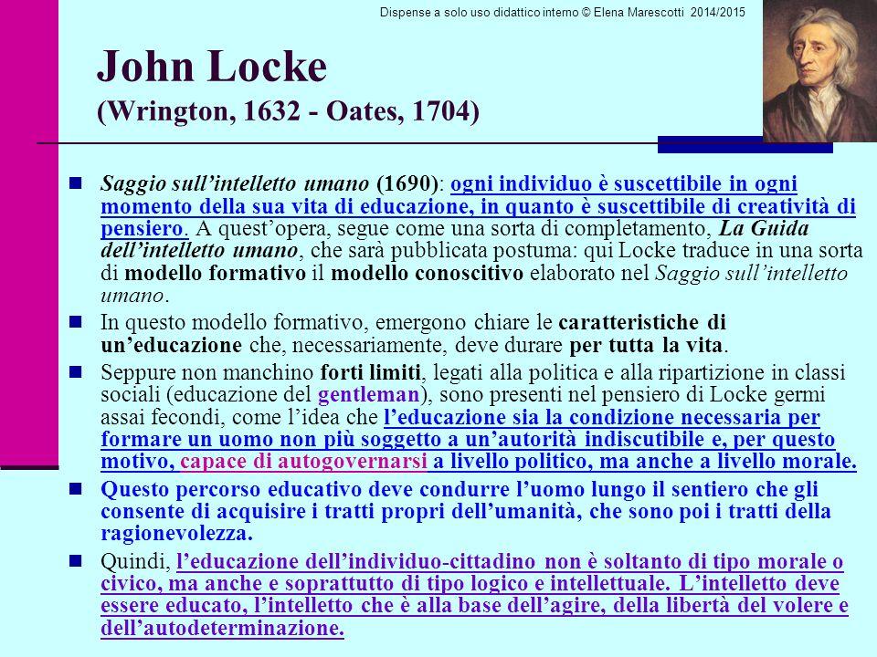 John Locke (Wrington, 1632 - Oates, 1704) Saggio sull'intelletto umano (1690): ogni individuo è suscettibile in ogni momento della sua vita di educazione, in quanto è suscettibile di creatività di pensiero.