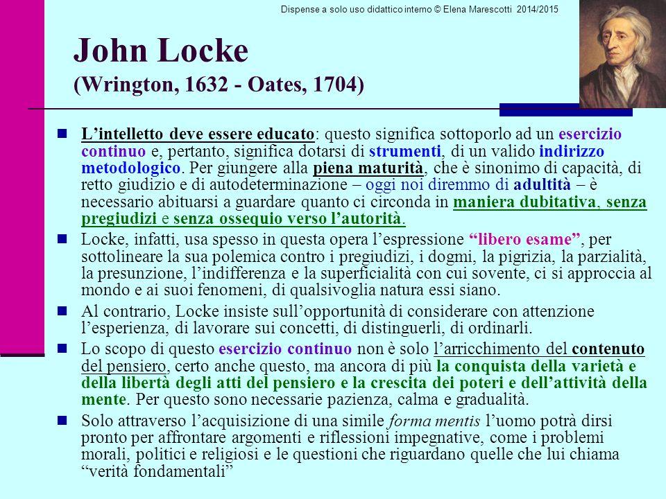 John Locke (Wrington, 1632 - Oates, 1704) L'intelletto deve essere educato: questo significa sottoporlo ad un esercizio continuo e, pertanto, significa dotarsi di strumenti, di un valido indirizzo metodologico.