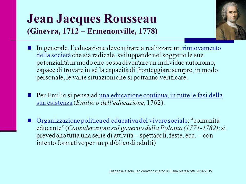 Jean Jacques Rousseau (Ginevra, 1712 – Ermenonville, 1778) In generale, l'educazione deve mirare a realizzare un rinnovamento della società che sia radicale, sviluppando nel soggetto le sue potenzialità in modo che possa diventare un individuo autonomo, capace di trovare in sé la capacità di fronteggiare sempre, in modo personale, le varie situazioni che si potranno verificare.
