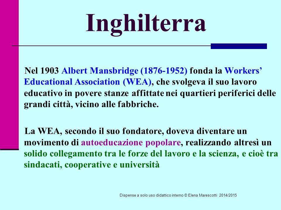 Inghilterra Nel 1903 Albert Mansbridge (1876-1952) fonda la Workers' Educational Association (WEA), che svolgeva il suo lavoro educativo in povere stanze affittate nei quartieri periferici delle grandi città, vicino alle fabbriche.