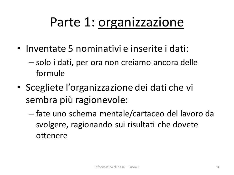 Parte 1: organizzazione Inventate 5 nominativi e inserite i dati: – solo i dati, per ora non creiamo ancora delle formule Scegliete l'organizzazione d