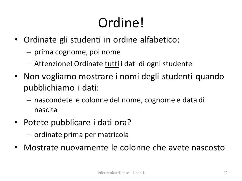 Ordine. Ordinate gli studenti in ordine alfabetico: – prima cognome, poi nome – Attenzione.