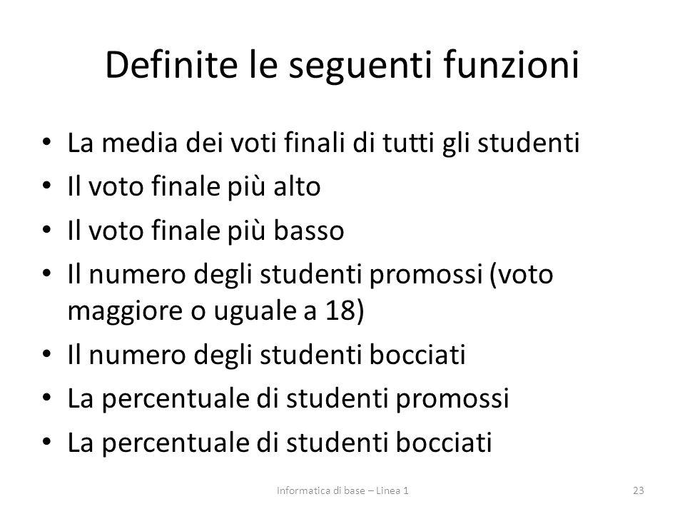Definite le seguenti funzioni La media dei voti finali di tutti gli studenti Il voto finale più alto Il voto finale più basso Il numero degli studenti