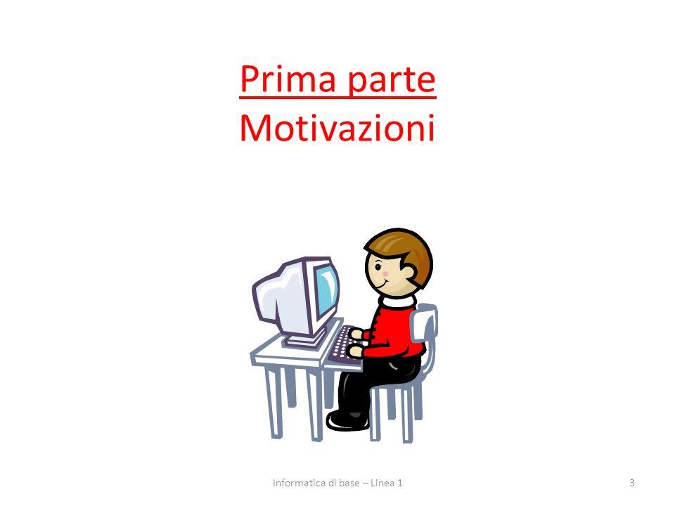 Prima parte Motivazioni 3Informatica di base – Linea 1