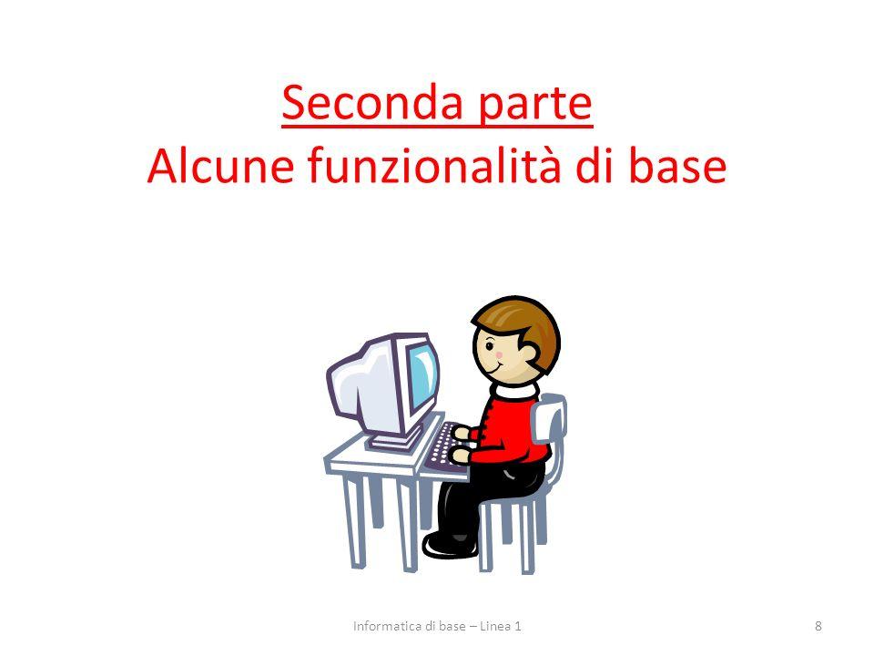 Seconda parte Alcune funzionalità di base 8Informatica di base – Linea 1