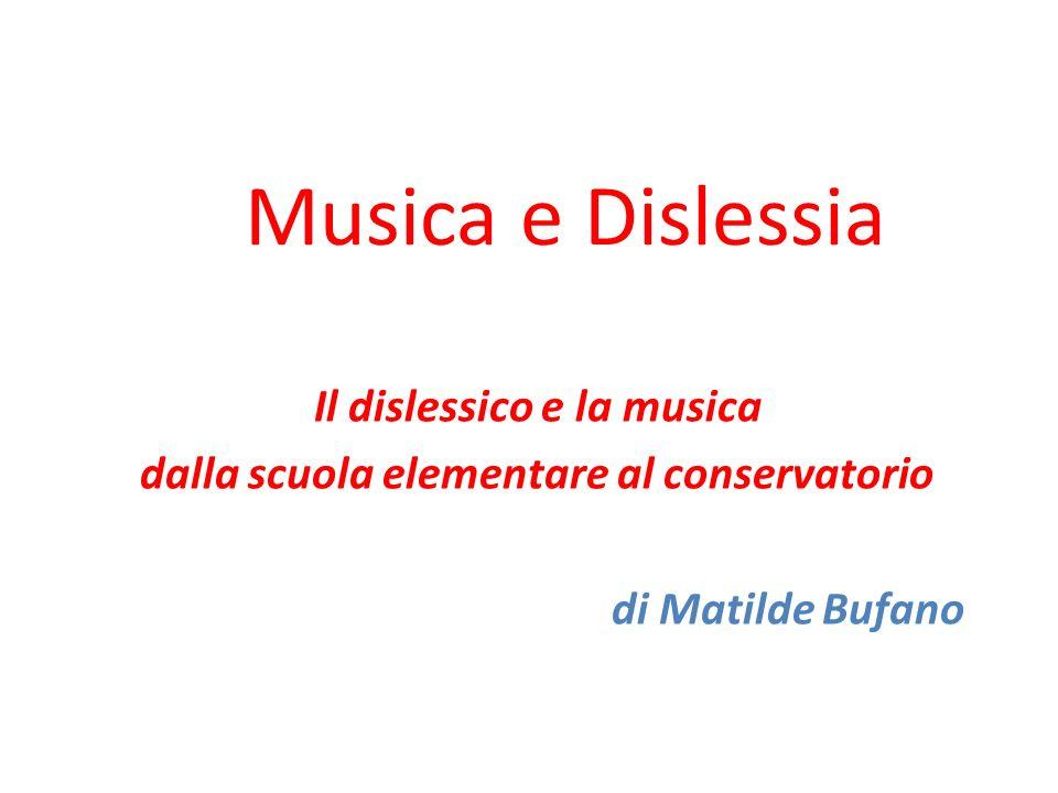 Musica e Dislessia Il dislessico e la musica dalla scuola elementare al conservatorio di Matilde Bufano