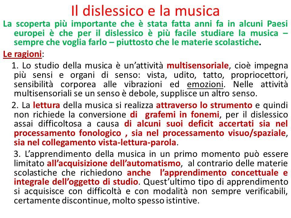 Il dislessico e la musica La scoperta più importante che è stata fatta anni fa in alcuni Paesi europei è che per il dislessico è più facile studiare l